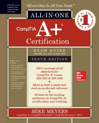 Comptia A+ Certification All-In-One Exam Guide, Tenth Edition (Exams 220-1001 & 220-1002) - Meyers, Mike