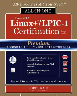 Comptia Linux+ /Lpic-1 Certification All-In-One Exam Guide, Premium Second Edition with Online Practice Labs (Exams Lx0-103 & Lx0-104/101-400 & 102-400) - Tracy, Robb H