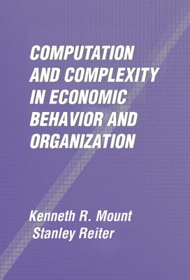 Computation and Complexity in Economic Behavior and Organization - Mount, Kenneth R