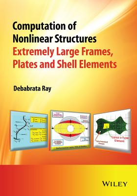Computation of Nonlinear Structures: Extremely Large Elements for Frames, Plates and Shells - Ray, Debabrata
