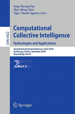 Computational Collective Intelligence. Technologies and Applications: Second International Conference, ICCCI 2010, Kaohsiung, Taiwan, November 10-12, 2010. Proceedings, Part II - Pan, Jeng-Shyang (Editor), and Chen, Shyi-Ming (Editor), and Nguyen, Ngoc Thanh (Editor)