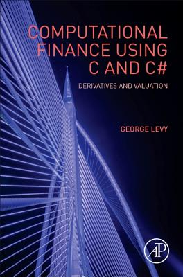 Computational Finance Using C and C#: Derivatives and Valuation - Levy, George