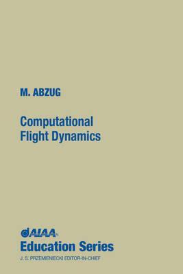 Computational Flight Dynamics - Abzug, Malcolm J, and M Abzug
