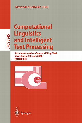 Computational Linguistics and Intelligent Text Processing: 5th International Conference, Cicling 2004, Seoul, Korea, February 15-21, 2004, Proceedings - Gelbukh, Alexander (Editor)