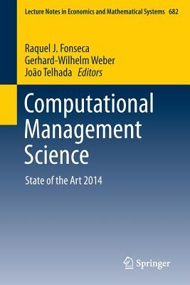 Computational Management Science: State of the Art 2014 - Fonseca, Raquel J (Editor), and Weber, Gerhard-Wilhelm (Editor), and Telhada, Joao (Editor)