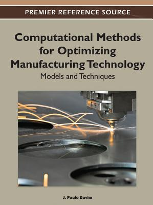 Computational Methods for Optimizing Manufacturing Technology: Models and Techniques - Davim, J Paulo