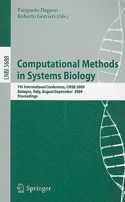 Computational Methods in Systems Biology: 7th International Conference, CMSB 2009 Bologna, Italy, August 31 - September 1, 2009 Proceedings - Degano, Pierpaolo (Editor)