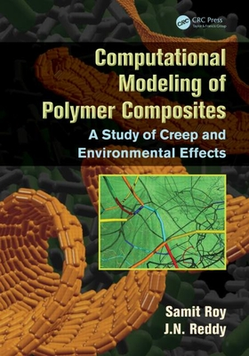 Computational Modeling of Polymer Composites: A Study of Creep and Environmental Effects - Roy, Samit, and Reddy, J. N.