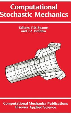 Computational Stochastic Mechanics - Spanos, P D (Editor)