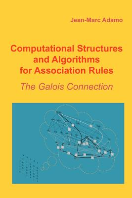 Computational Structures and Algorithms for Association Rules: The Galois Connection - Adamo, Jean-Marc