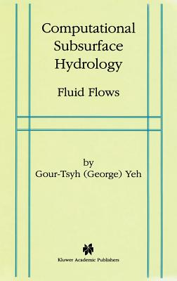 Computational Subsurface Hydrology: Fluid Flows - Gour-Tsyh, Yeh