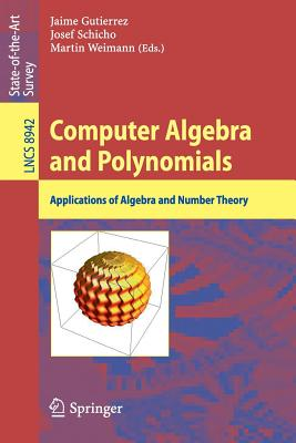 Computer Algebra and Polynomials: Applications of Algebra and Number Theory - Gutierrez, Jaime (Editor)