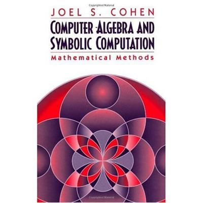 Computer Algebra and Symbolic Computation: Mathematical Methods Volume 2 - Cohen, Joel S