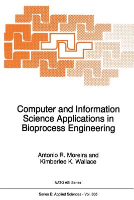 Computer and Information Science Applications in Bioprocess Engineering - Moreira, A R (Editor)