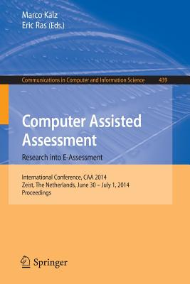 Computer Assisted Assessment -- Research Into E-Assessment: International Conference, Caa 2014, Zeist, the Netherlands, June 30 -- July 1, 2014. Proceedings - Kalz, Marco (Editor), and Ras, Eric (Editor)