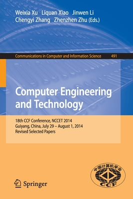 Computer Engineering and Technology: 18th Ccf Conference, Nccet 2014, Guiyang, China, July 29 -- August 1, 2014. Revised Selected Papers - Xu, Weixia (Editor)