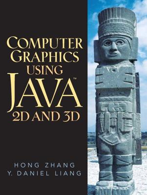 Computer Graphics Using Java 2D and 3D - Zhang, Hong, and Liang, Y Daniel