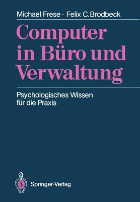Computer in Buro Und Verwaltung: Psychologisches Wissen Fur Die Praxis - Frese, Michael, and Brodbeck, Felix C