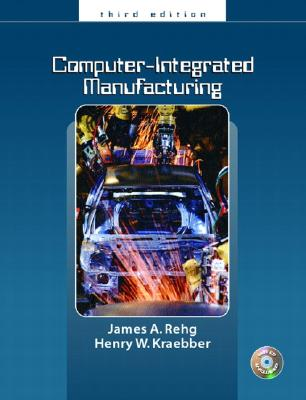 Computer Integrated Manufacturing - Rehg, James A, and Kraebber, Henry W