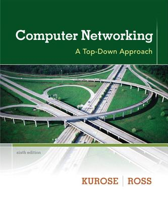 Computer Networking: A Top-Down Approach - Kurose, James F., and Ross, Keith W.