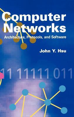 Computer Networks Architecture, Protocols, and Software - Hsu, John Y