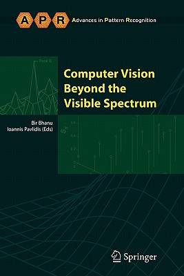 Computer Vision Beyond the Visible Spectrum - Bhanu, Bir (Editor), and Pavlidis, Ioannis (Editor)