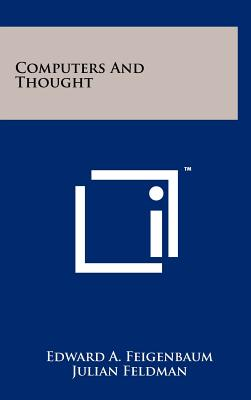 Computers and Thought - Feigenbaum, Edward A (Editor), and Feldman, Julian (Editor)