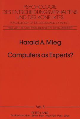 Computers as Experts?: On the Nonexistence of Expert Systems - Mieg, Harald A, and Scholz, Roland W, Dr. (Introduction by)