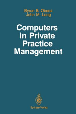 Computers in Private Practice Management - Ball, Marion J, Ed.D. (Foreword by), and Oberst, Byron B, and Long, John M