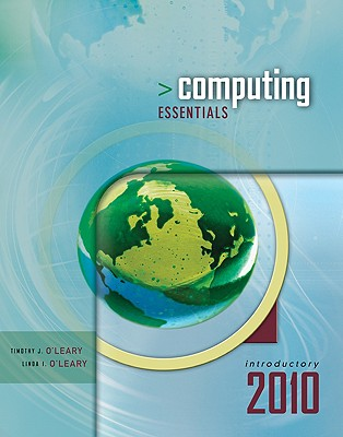 Computing Essentials 2010, Introductory Edition - O'Leary, Timothy J, Professor, and O'Leary, Linda I