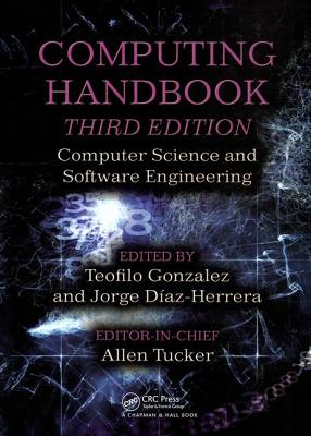 Computing Handbook: Computer Science and Software Engineering - Gonzalez, Teofilo (Editor), and Diaz-Herrera, Jorge (Editor), and Tucker, Allen (Editor)