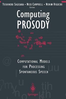 Computing Prosody: Computational Models for Processing Spontaneous Speech - Sagisaka, Yoshinori (Editor), and Campbell, Nick (Editor), and Higuchi, Norio (Editor)