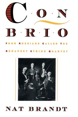 Con Brio: Four Russians Called the Budapest String Quartet - Brandt, Nat