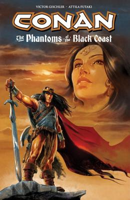 Conan: The Phantoms Of The Black Coast - Gischler, Victor