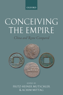 Conceiving the Empire: China and Rome Compared - Mutschler, Fritz-Heiner (Editor), and Mittag, Achim (Editor)