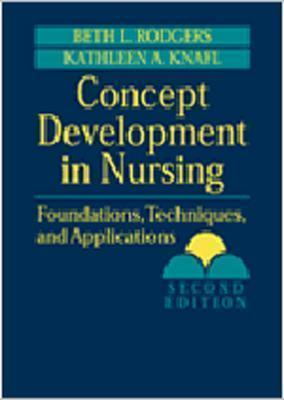 Concept Development in Nursing: Foundations, Techniques, and Applications - Rodgers, Beth L, PhD, RN, Faan, and Knafl, Kathleen A, Dr., PhD