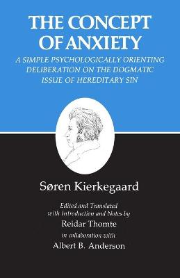 Concept of Anxiety: A Simple Psychologically Orienting Deliberation on the Dogmatic Issue of Hereditary Sin - Kierkegaard, Soren, and Kierkegaard, S Ren, and Hong, Howard Vincent (Editor)