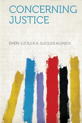 Concerning Justice - Alonzo), Emery Lucilius a (Lucilius (Creator)