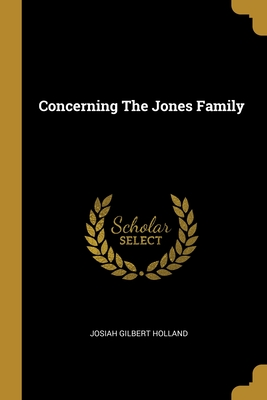 Concerning The Jones Family - Holland, Josiah Gilbert
