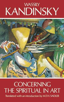 Concerning the Spiritual in Art - Kandinsky, Wassily, and Sadler, M T (Designer)