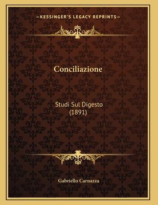 Conciliazione: Studi Sul Digesto (1891) - Carnazza, Gabriello