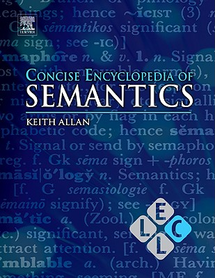 Concise Encyclopedia of Semantics - Brown, Keith, Professor, and Allan, Keith (Editor)