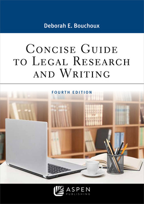 Concise Guide to Legal Research and Writing - Bouchoux, Deborah E