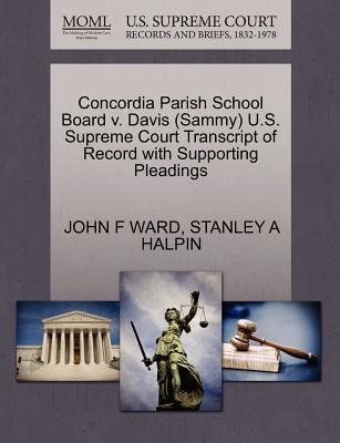 Concordia Parish School Board V. Davis (Sammy) U.S. Supreme Court Transcript of Record with Supporting Pleadings - Ward, John F, and Halpin, Stanley A