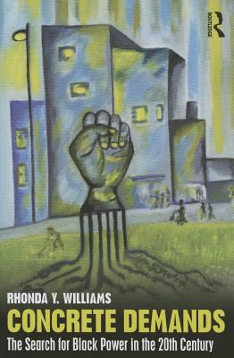 Concrete Demands: The Search for Black Power in the 20th Century - Williams, Rhonda Y