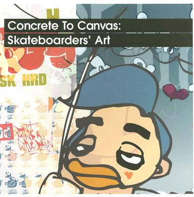 Concrete to Canvas: Skateboarders' Art - Waterhouse, Jo, and Penhallow, David