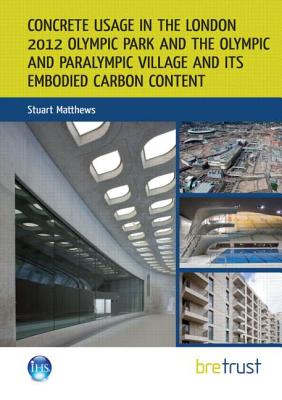 Concrete Usage in the London 2012 Olympic Park and the Olympic and Paralympic Village and Its Embodied Carbon Content - Matthews, Stuart