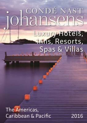 Conde Nast Johansens Luxury Hotels, Inns, Resorts, Spas & Villas the Americas, Caribbean & Pacific 2016 -