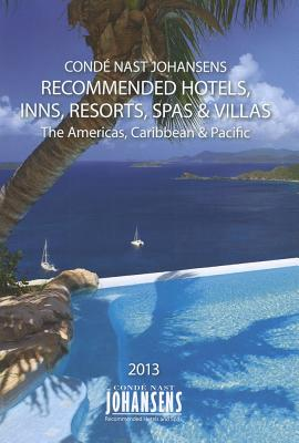 Conde Nast Johansens Recommended Hotels, Inns and Resorts - The Americas, Atlanic, Caribbean, Pacific 2013 - Conde Nast Johansens, Conde Nast Johansens