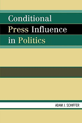 Conditional Press Influence in Politics - Schiffer, Adam J